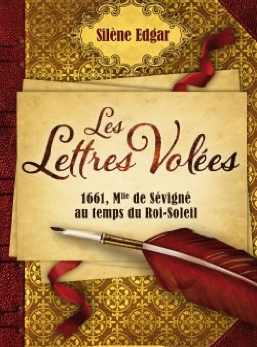 Les Lettres volées : 1661, Mlle de Sévigné au temps du Roi-Soleil